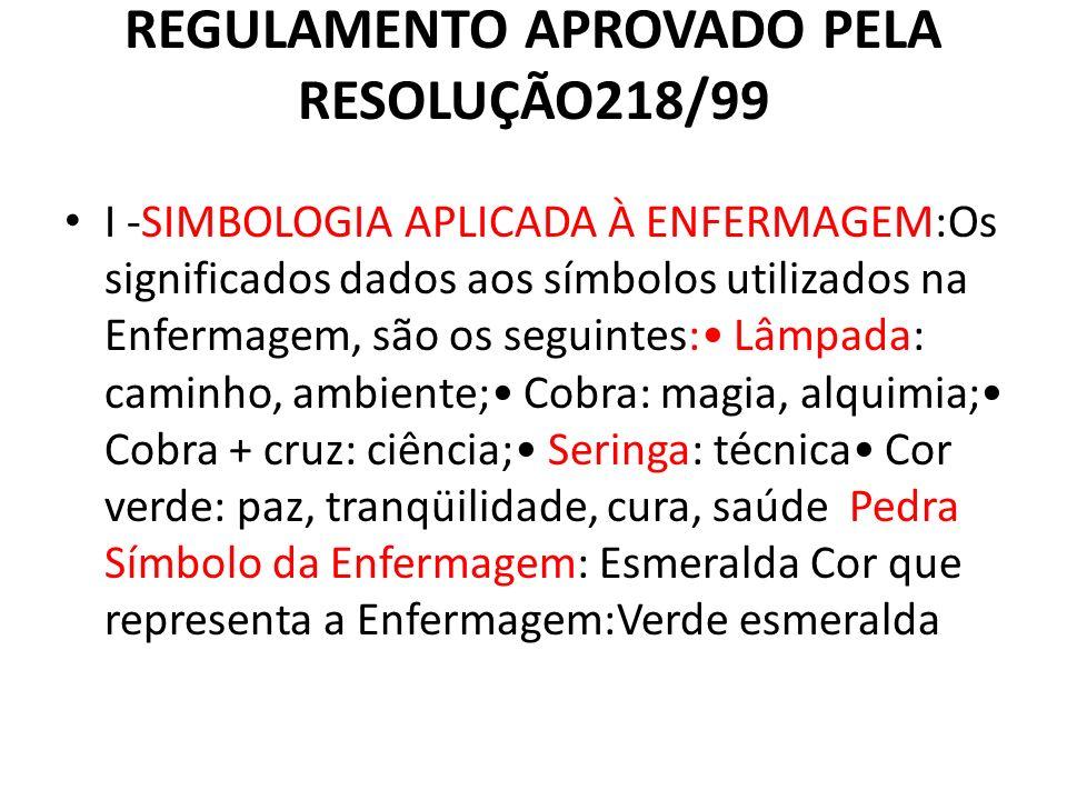 REGULAMENTO APROVADO PELA RESOLUÇÃO218/99 I -SIMBOLOGIA APLICADA À ENFERMAGEM:Os significados dados aos símbolos utilizados na Enfermagem, são os segu