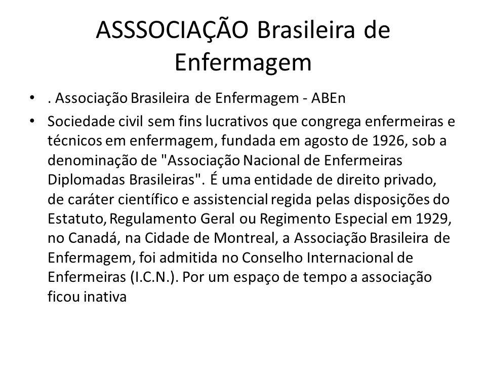 ASSSOCIAÇÃO Brasileira de Enfermagem. Associação Brasileira de Enfermagem - ABEn Sociedade civil sem fins lucrativos que congrega enfermeiras e técnic