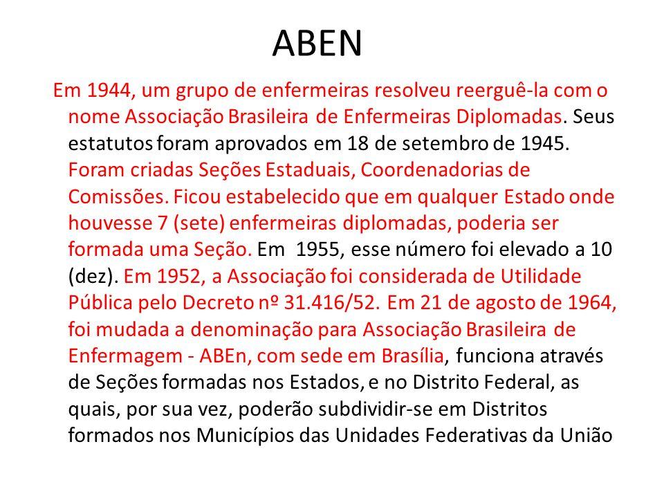 ABEN Em 1944, um grupo de enfermeiras resolveu reerguê-la com o nome Associação Brasileira de Enfermeiras Diplomadas. Seus estatutos foram aprovados e