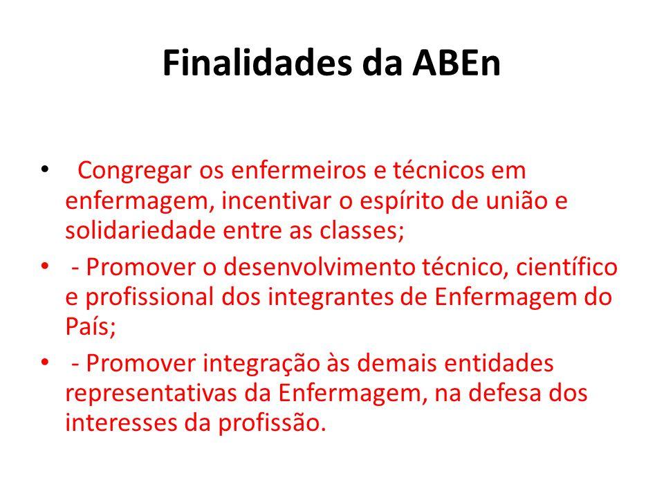 Finalidades da ABEn Congregar os enfermeiros e técnicos em enfermagem, incentivar o espírito de união e solidariedade entre as classes; - Promover o d