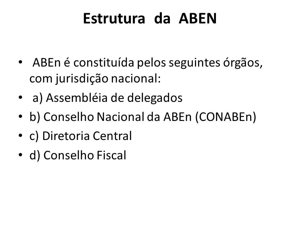 Estrutura da ABEN ABEn é constituída pelos seguintes órgãos, com jurisdição nacional: a) Assembléia de delegados b) Conselho Nacional da ABEn (CONABEn