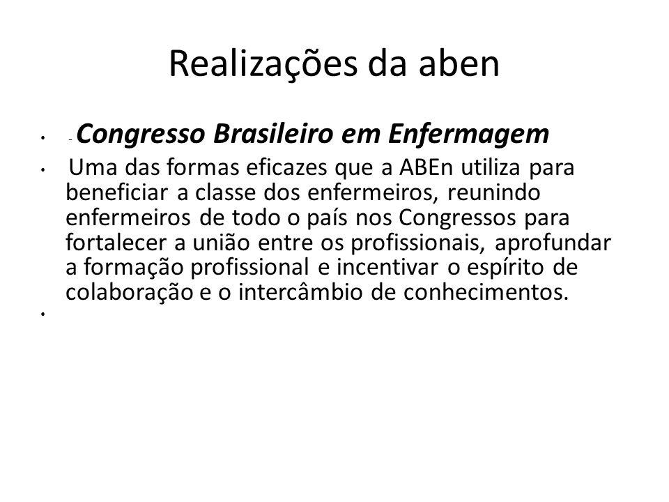 Realizações da aben - Congresso Brasileiro em Enfermagem Uma das formas eficazes que a ABEn utiliza para beneficiar a classe dos enfermeiros, reunindo