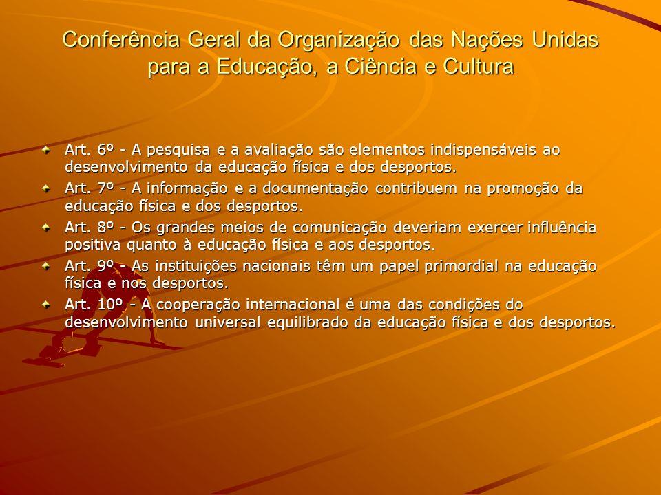 Conferência Geral da Organização das Nações Unidas para a Educação, a Ciência e Cultura Art. 6º - A pesquisa e a avaliação são elementos indispensávei