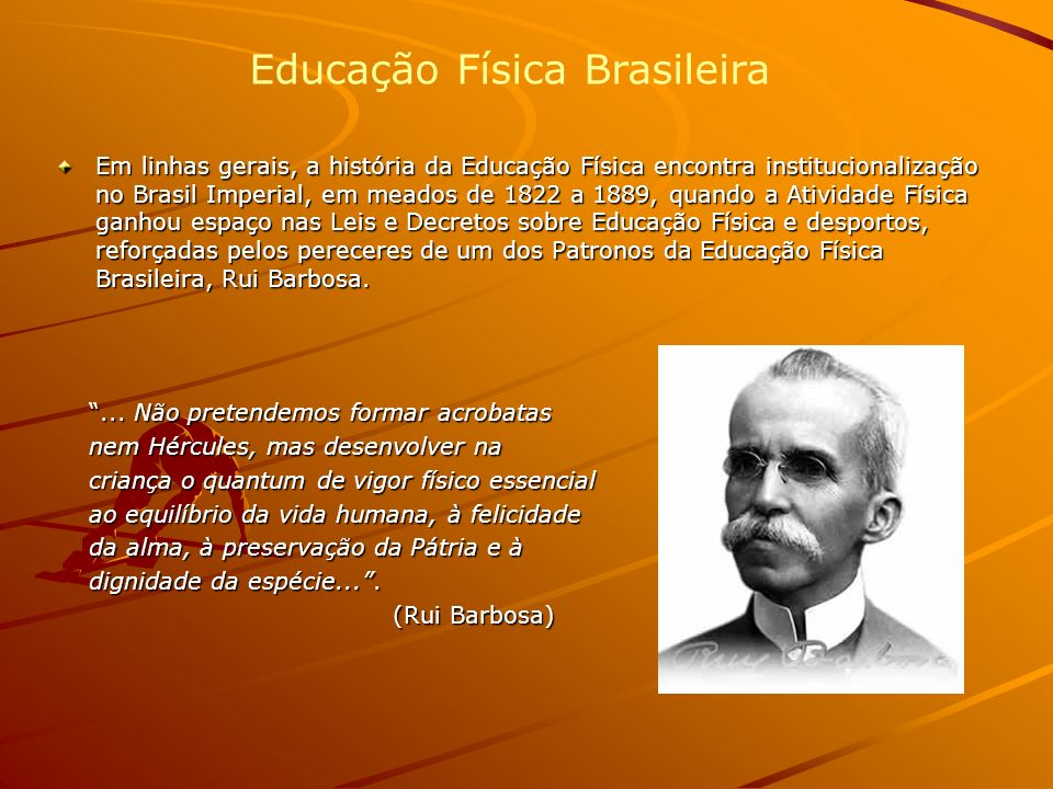 Em linhas gerais, a história da Educação Física encontra institucionalização no Brasil Imperial, em meados de 1822 a 1889, quando a Atividade Física g
