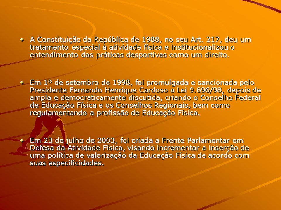 A Constituição da República de 1988, no seu Art. 217, deu um tratamento especial à atividade física e institucionalizou o entendimento das práticas de