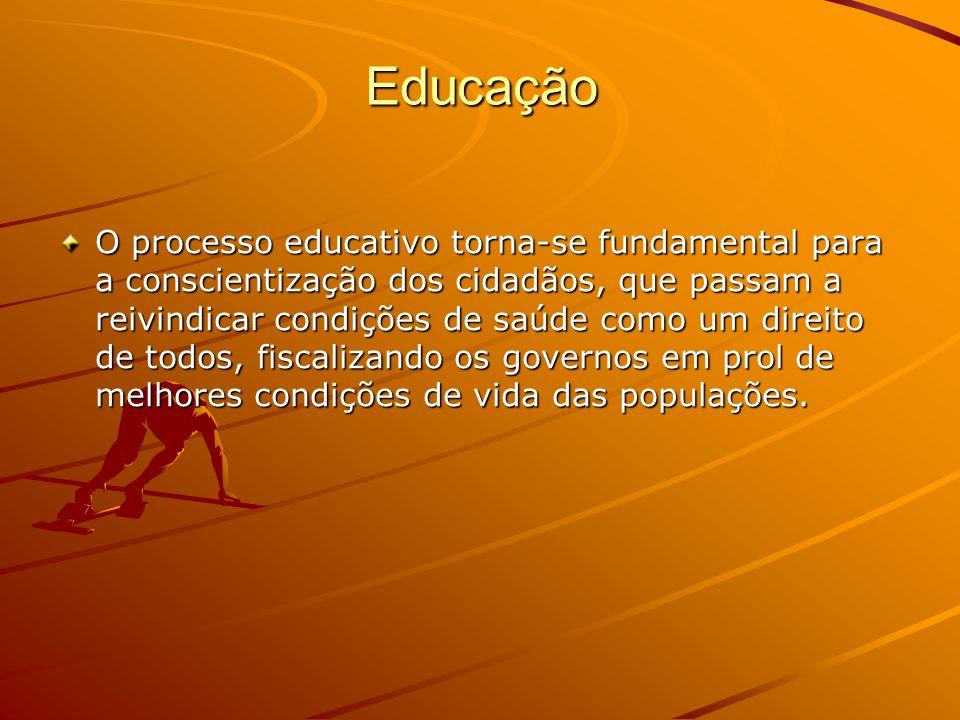 Educação O processo educativo torna-se fundamental para a conscientização dos cidadãos, que passam a reivindicar condições de saúde como um direito de