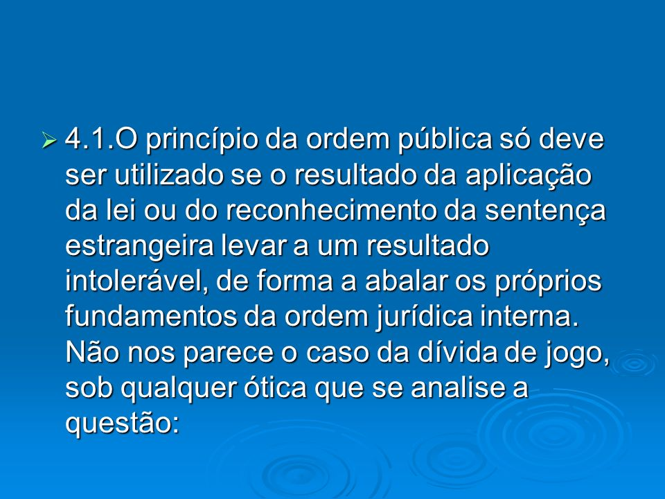 4.1.O princípio da ordem pública só deve ser utilizado se o resultado da aplicação da lei ou do reconhecimento da sentença estrangeira levar a um resu