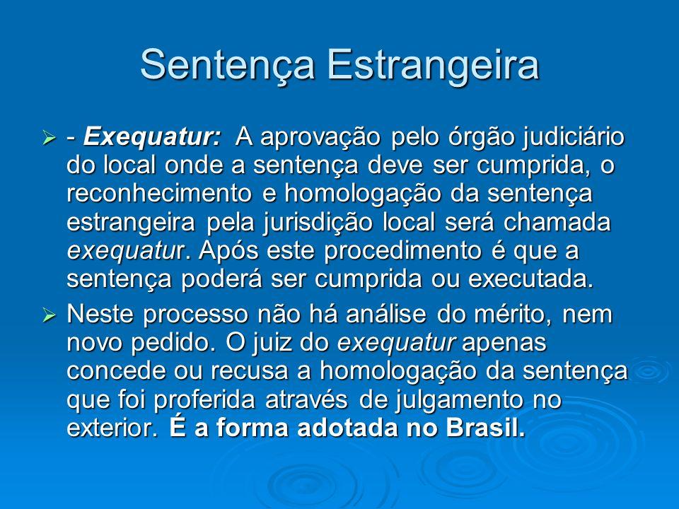Sentença Estrangeira - Exequatur: A aprovação pelo órgão judiciário do local onde a sentença deve ser cumprida, o reconhecimento e homologação da sent