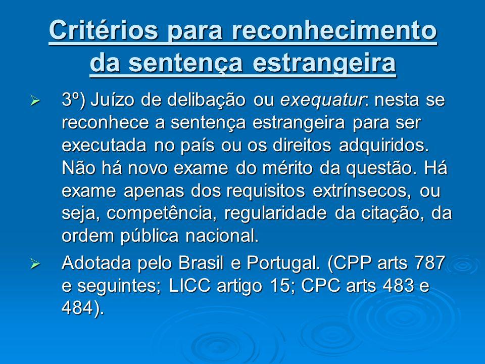 Critérios para reconhecimento da sentença estrangeira 3º) Juízo de delibação ou exequatur: nesta se reconhece a sentença estrangeira para ser executad