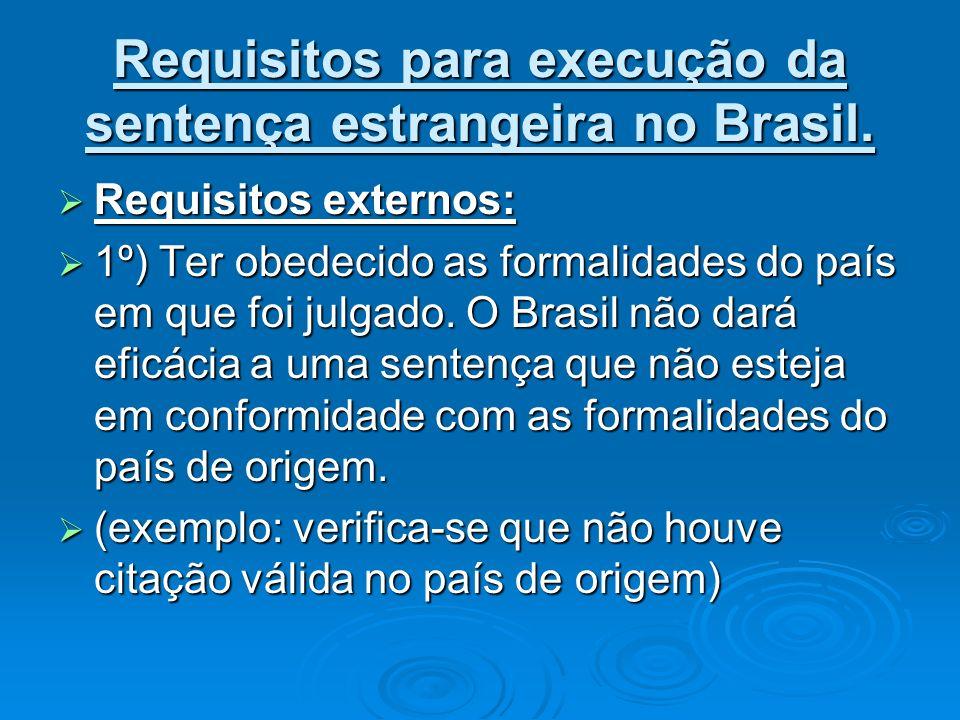 Requisitos para execução da sentença estrangeira no Brasil. Requisitos externos: Requisitos externos: 1º) Ter obedecido as formalidades do país em que