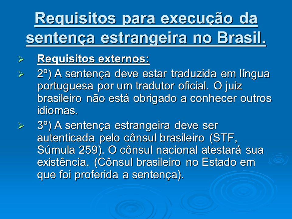Requisitos para execução da sentença estrangeira no Brasil. Requisitos externos: Requisitos externos: 2º) A sentença deve estar traduzida em língua po