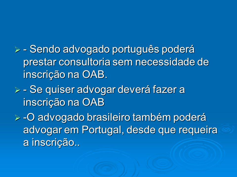 - Sendo advogado português poderá prestar consultoria sem necessidade de inscrição na OAB. - Sendo advogado português poderá prestar consultoria sem n