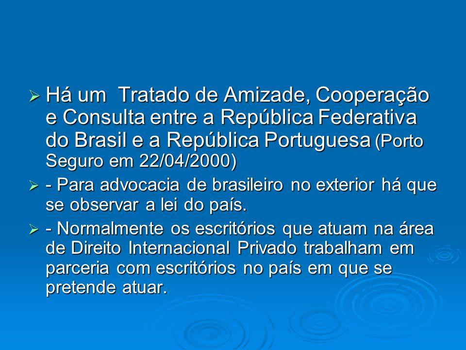 Há um Tratado de Amizade, Cooperação e Consulta entre a República Federativa do Brasil e a República Portuguesa (Porto Seguro em 22/04/2000) Há um Tra