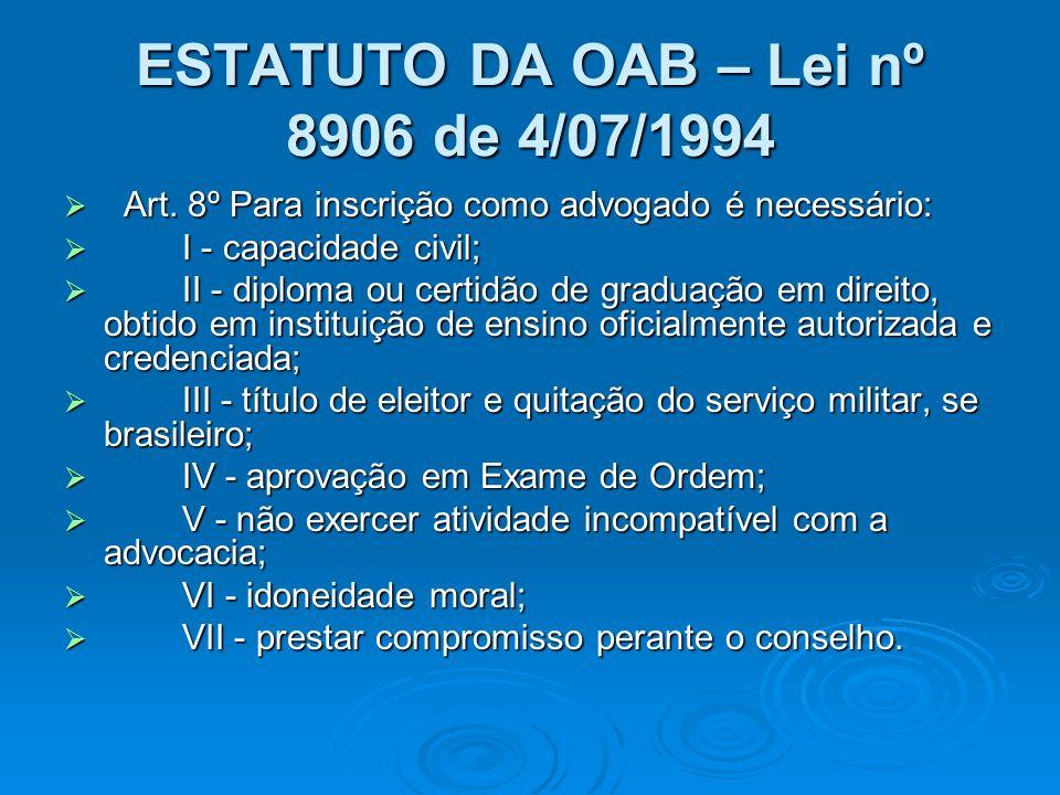 ESTATUTO DA OAB – Lei nº 8906 de 4/07/1994 Art. 8º Para inscrição como advogado é necessário: Art. 8º Para inscrição como advogado é necessário: I - c