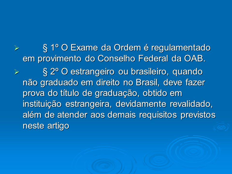 § 1º O Exame da Ordem é regulamentado em provimento do Conselho Federal da OAB. § 1º O Exame da Ordem é regulamentado em provimento do Conselho Federa