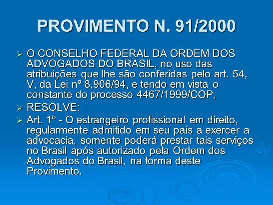 PROVIMENTO N. 91/2000 O CONSELHO FEDERAL DA ORDEM DOS ADVOGADOS DO BRASIL, no uso das atribuições que lhe são conferidas pelo art. 54, V, da Lei nº 8.
