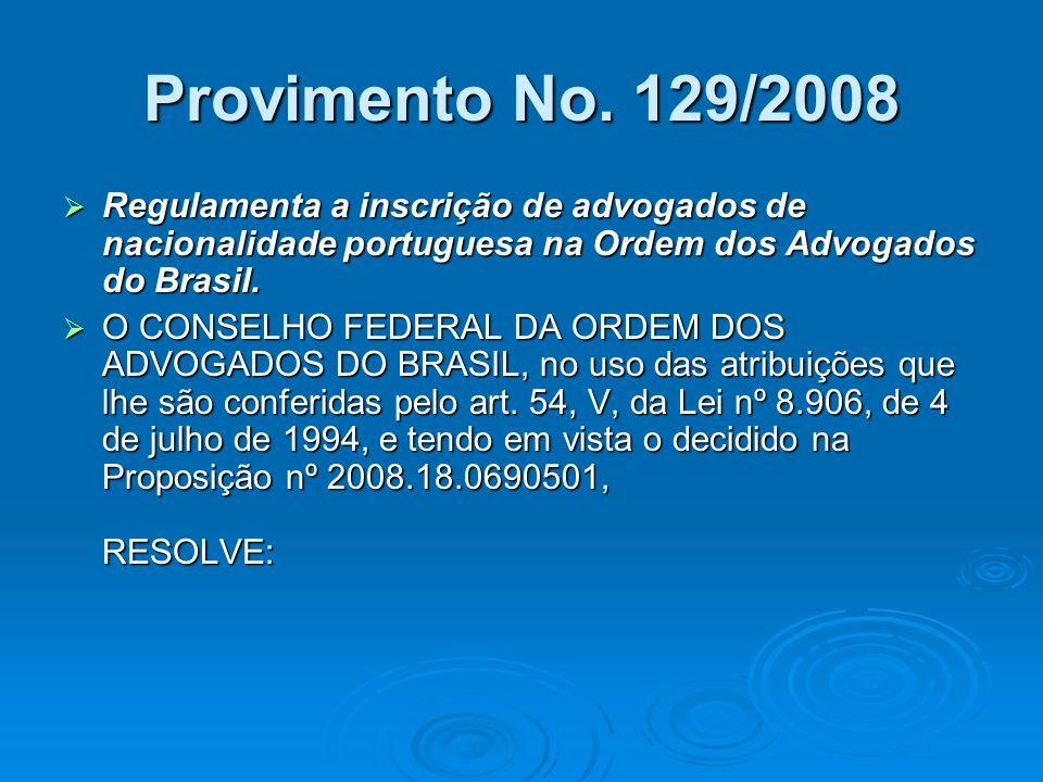 Provimento No. 129/2008 Regulamenta a inscrição de advogados de nacionalidade portuguesa na Ordem dos Advogados do Brasil. Regulamenta a inscrição de
