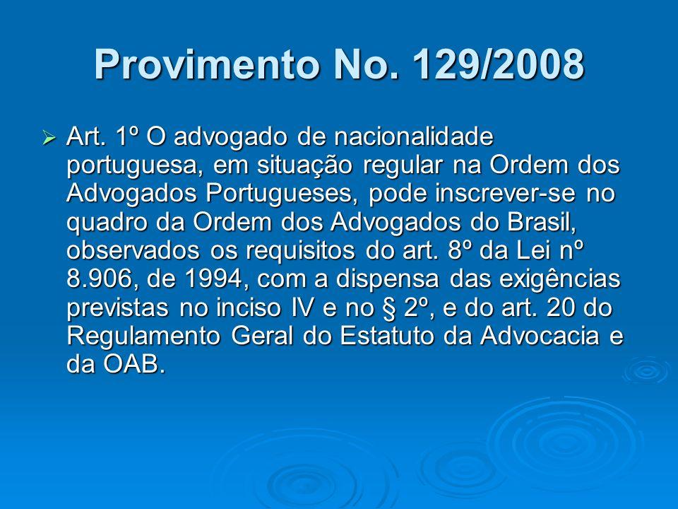 Provimento No. 129/2008 Art. 1º O advogado de nacionalidade portuguesa, em situação regular na Ordem dos Advogados Portugueses, pode inscrever-se no q