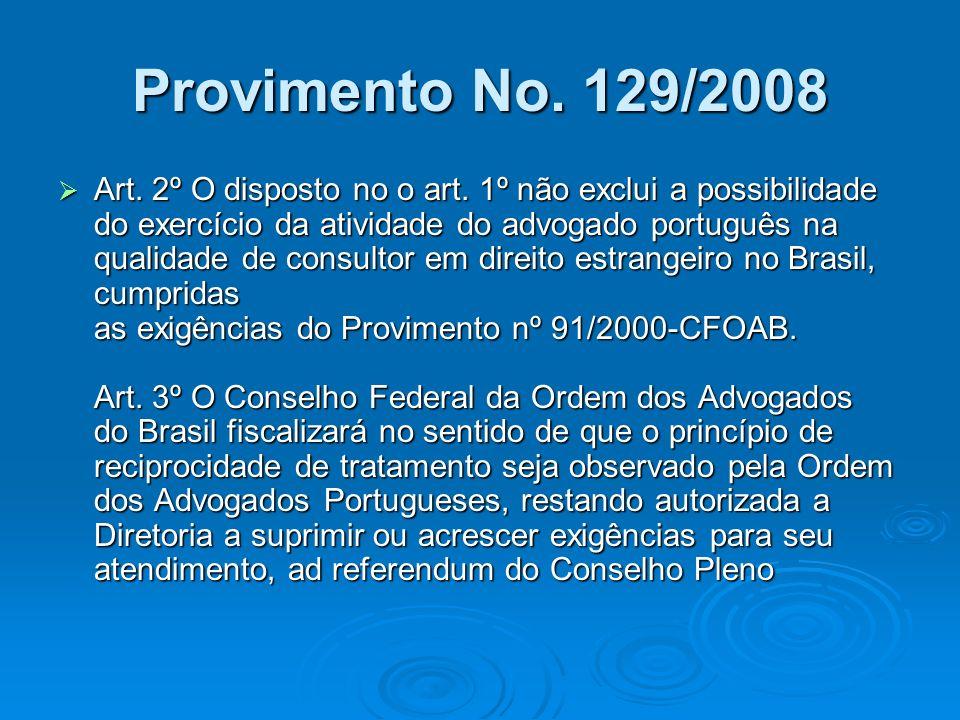 Provimento No. 129/2008 Art. 2º O disposto no o art. 1º não exclui a possibilidade do exercício da atividade do advogado português na qualidade de con
