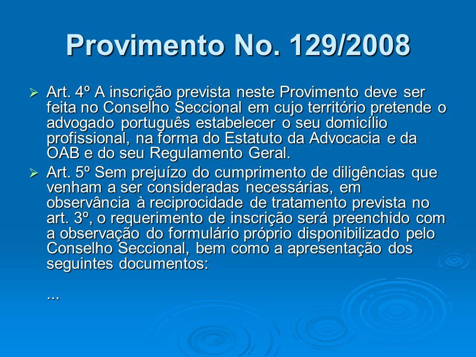 Provimento No. 129/2008 Art. 4º A inscrição prevista neste Provimento deve ser feita no Conselho Seccional em cujo território pretende o advogado port