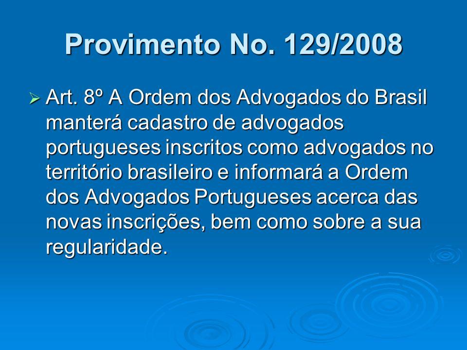 Provimento No. 129/2008 Art. 8º A Ordem dos Advogados do Brasil manterá cadastro de advogados portugueses inscritos como advogados no território brasi