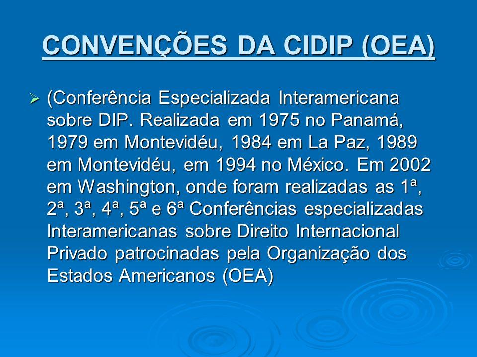 CONVENÇÕES DA CIDIP (OEA) (Conferência Especializada Interamericana sobre DIP. Realizada em 1975 no Panamá, 1979 em Montevidéu, 1984 em La Paz, 1989 e