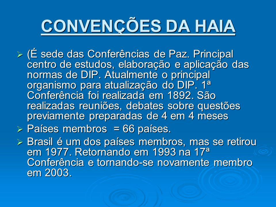 CONVENÇÕES DA HAIA (É sede das Conferências de Paz. Principal centro de estudos, elaboração e aplicação das normas de DIP. Atualmente o principal orga