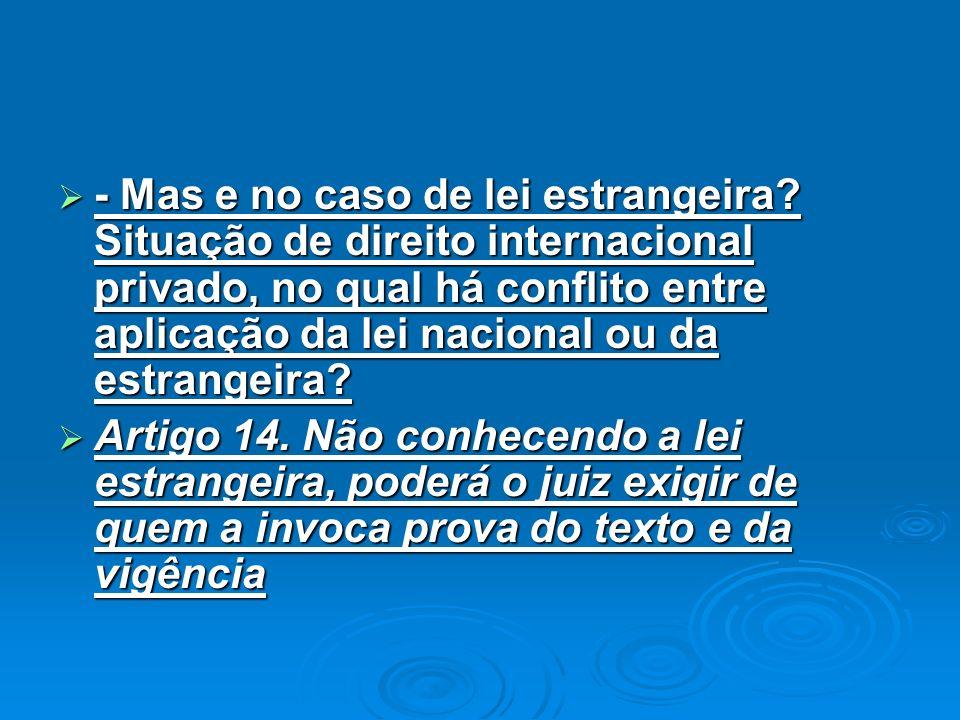 - Mas e no caso de lei estrangeira? Situação de direito internacional privado, no qual há conflito entre aplicação da lei nacional ou da estrangeira?