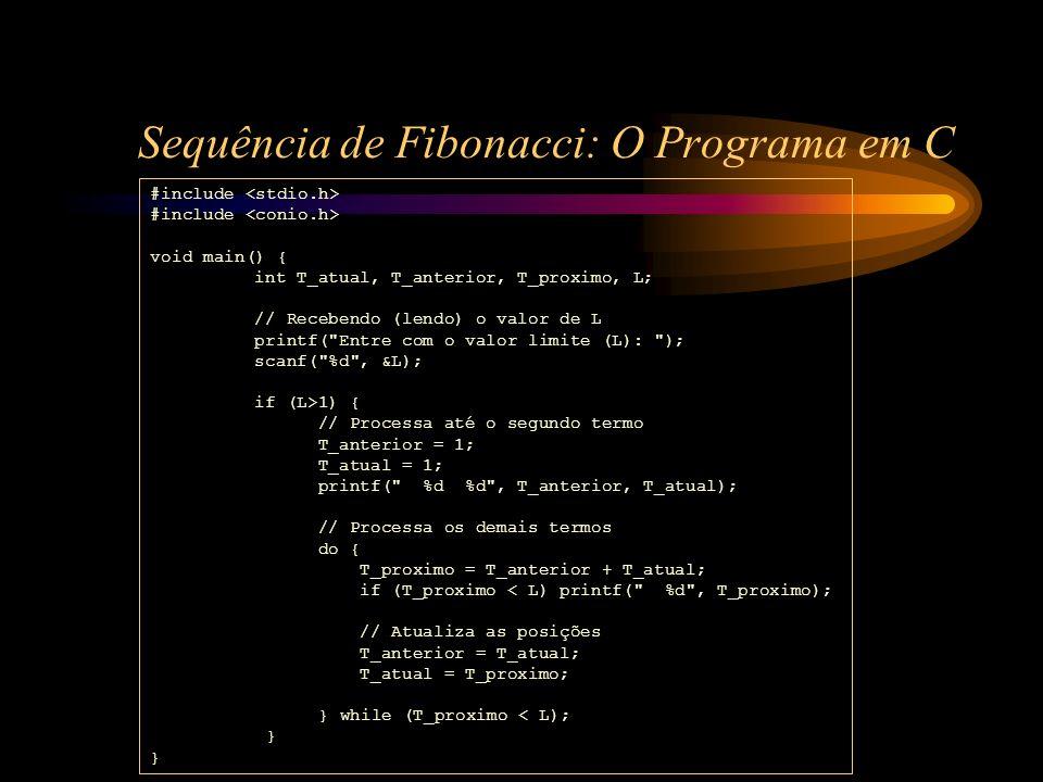 Sequência de Fibonacci: O Programa em C #include void main() { int T_atual, T_anterior, T_proximo, L; // Recebendo (lendo) o valor de L printf(