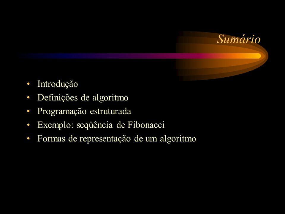 Sequência de Fibonacci: o Algoritmo Algoritmo Fibonacci var T_anterior, T_atual, T_proximo, L : inteiro leia (L) se L > 1 então faça T_anterior = 1 T_atual = 1 escreva (T_anterior, T_atual) repita T_proximo = T_anterior + T_atual se (T_proximo < L) então escreva (T_proximo) T_anterior = T_atual T_atual = T_proximo até (T_proximo < L) fim_se fim