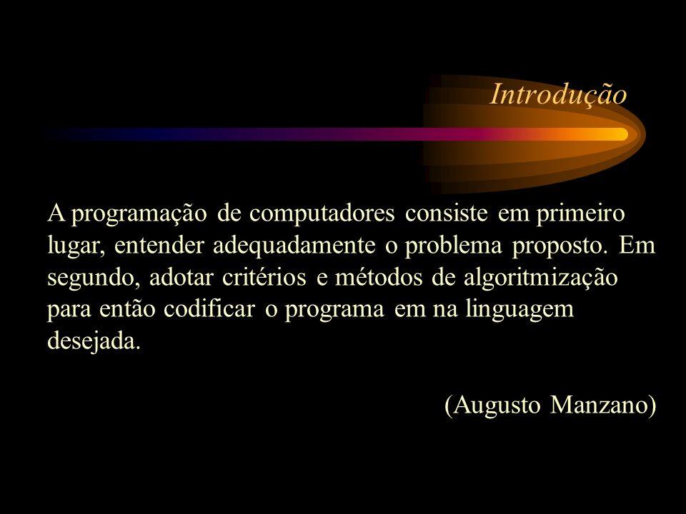 Introdução Da declaração de Manzano, pode-se identificar 3 fases básicas envolvidas na programação: i) análise e entendimento do problema; ii) concepção da solução (criação do algoritmo); iii) implementação da solução (codificação em uma linguagem)