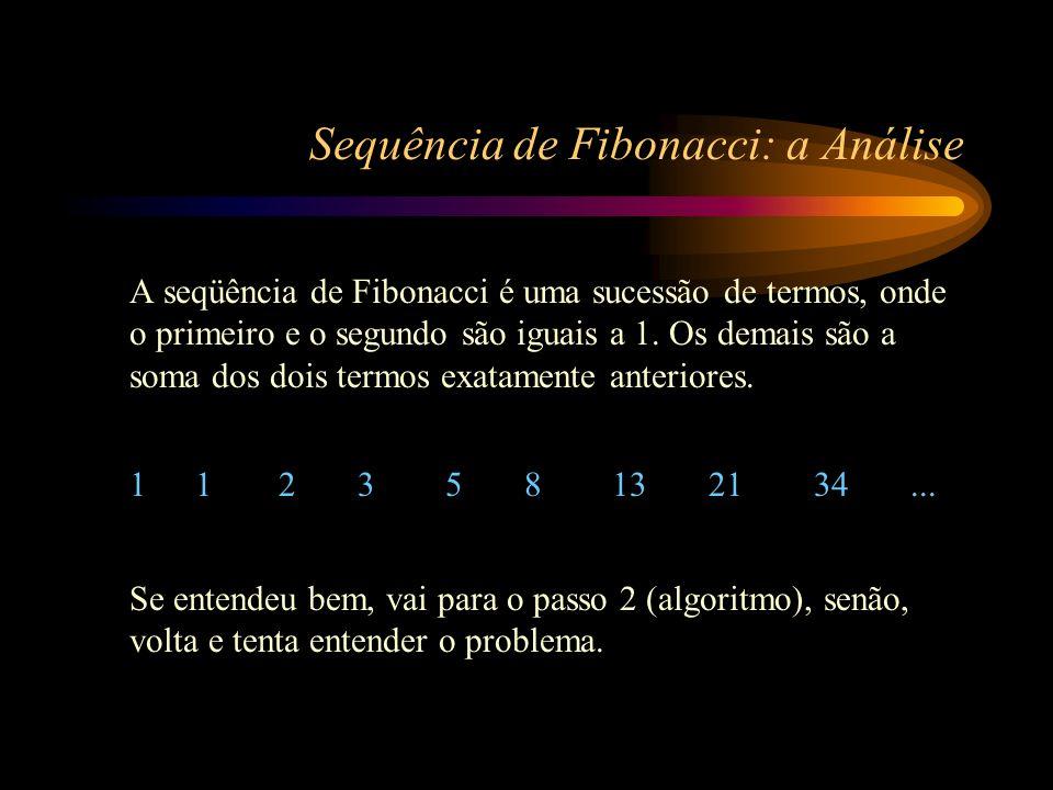 Sequência de Fibonacci: o Algoritmo Passo 2: Algoritmo Algoritmo Fibonacci Receba o valor de L se L > 1 então faça Processe até o segundo termo Processe os demais termos fim_se fim
