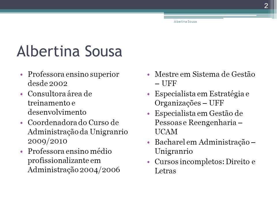 Albertina Sousa Professora ensino superior desde 2002 Consultora área de treinamento e desenvolvimento Coordenadora do Curso de Administração da Unigr