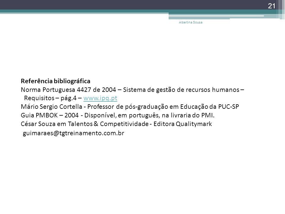 Referência bibliográfica Norma Portuguesa 4427 de 2004 – Sistema de gestão de recursos humanos – Requisitos – pág.4 – www.ipq.pt Mário Sergio Cortella