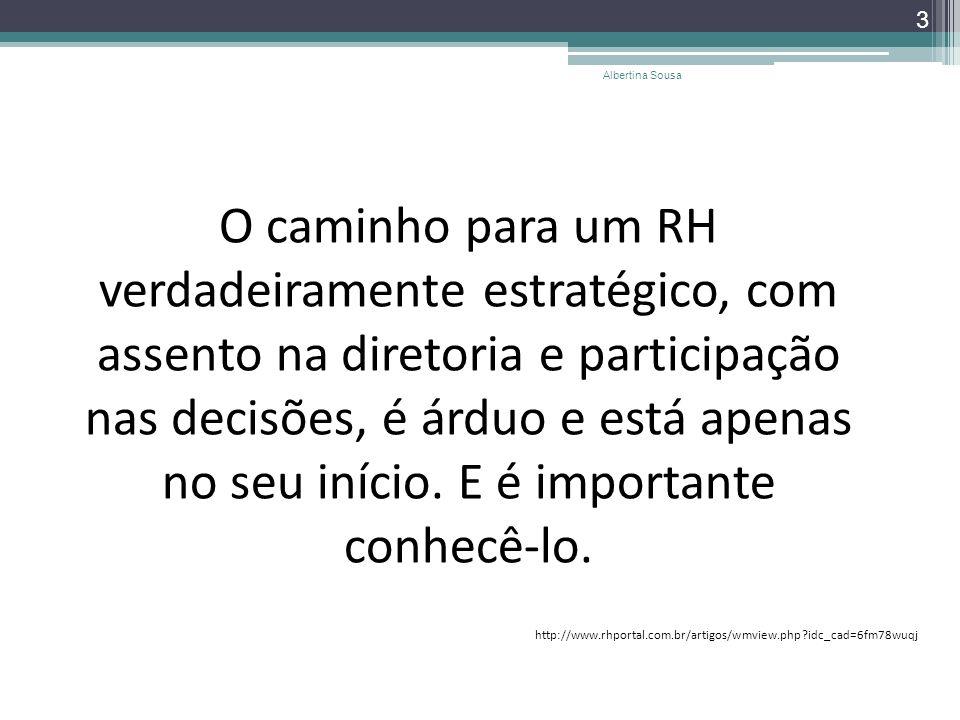3 O caminho para um RH verdadeiramente estratégico, com assento na diretoria e participação nas decisões, é árduo e está apenas no seu início. E é imp