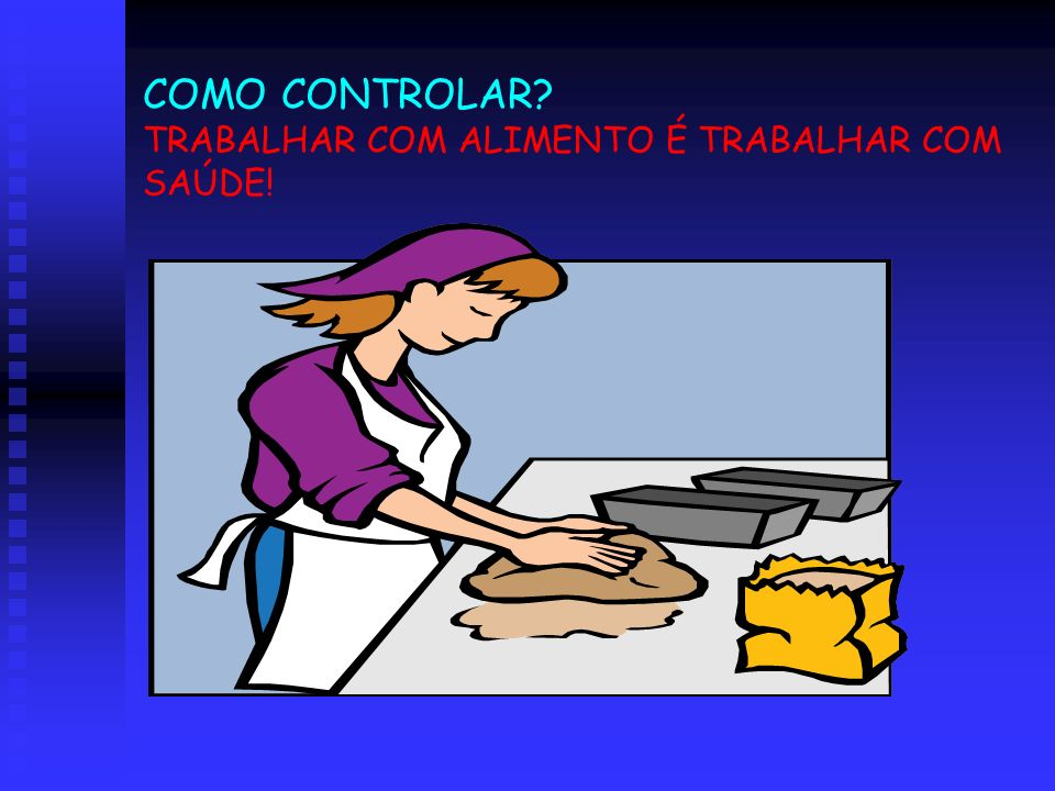 COMO CONTROLAR? TRABALHAR COM ALIMENTO É TRABALHAR COM SAÚDE!
