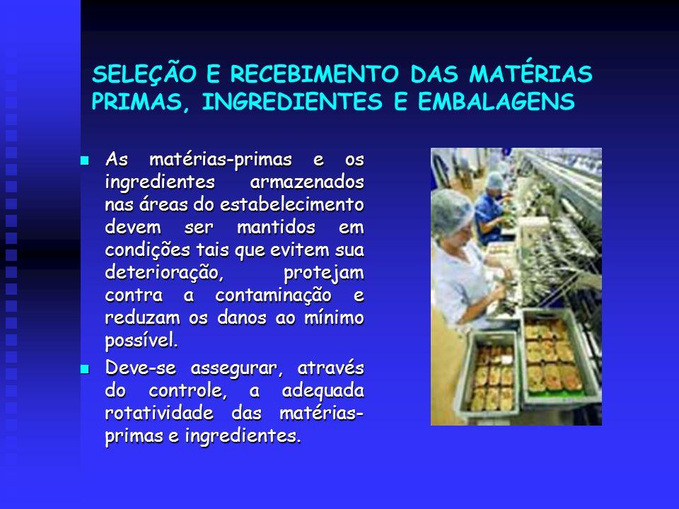 SELEÇÃO E RECEBIMENTO DAS MATÉRIAS PRIMAS, INGREDIENTES E EMBALAGENS As matérias-primas e os ingredientes armazenados nas áreas do estabelecimento dev