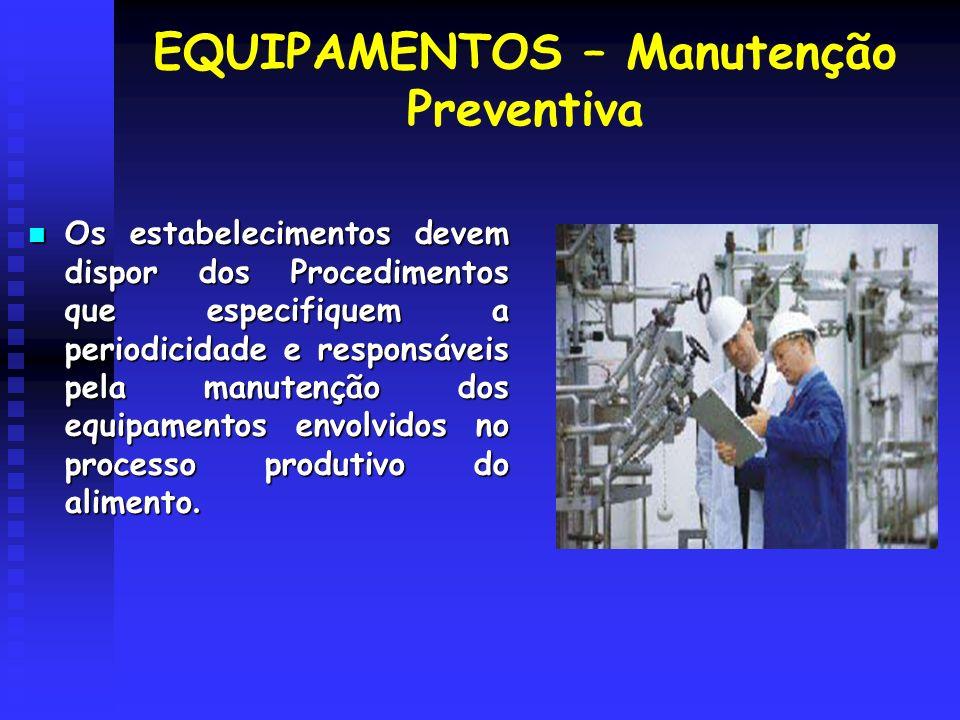 EQUIPAMENTOS – Manutenção Preventiva Os estabelecimentos devem dispor dos Procedimentos que especifiquem a periodicidade e responsáveis pela manutençã