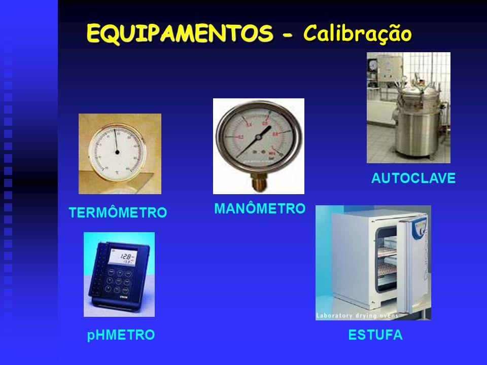 EQUIPAMENTOS - EQUIPAMENTOS - Calibração TERMÔMETRO MANÔMETRO AUTOCLAVE pHMETROESTUFA