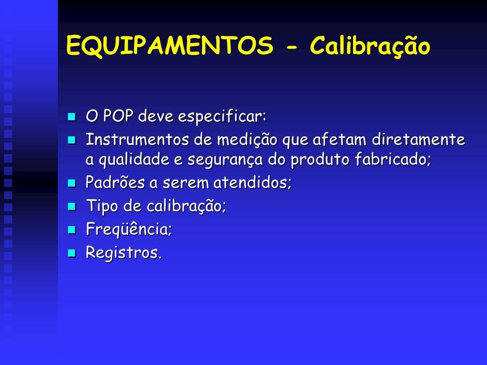 EQUIPAMENTOS - Calibração O POP deve especificar: O POP deve especificar: Instrumentos de medição que afetam diretamente a qualidade e segurança do pr