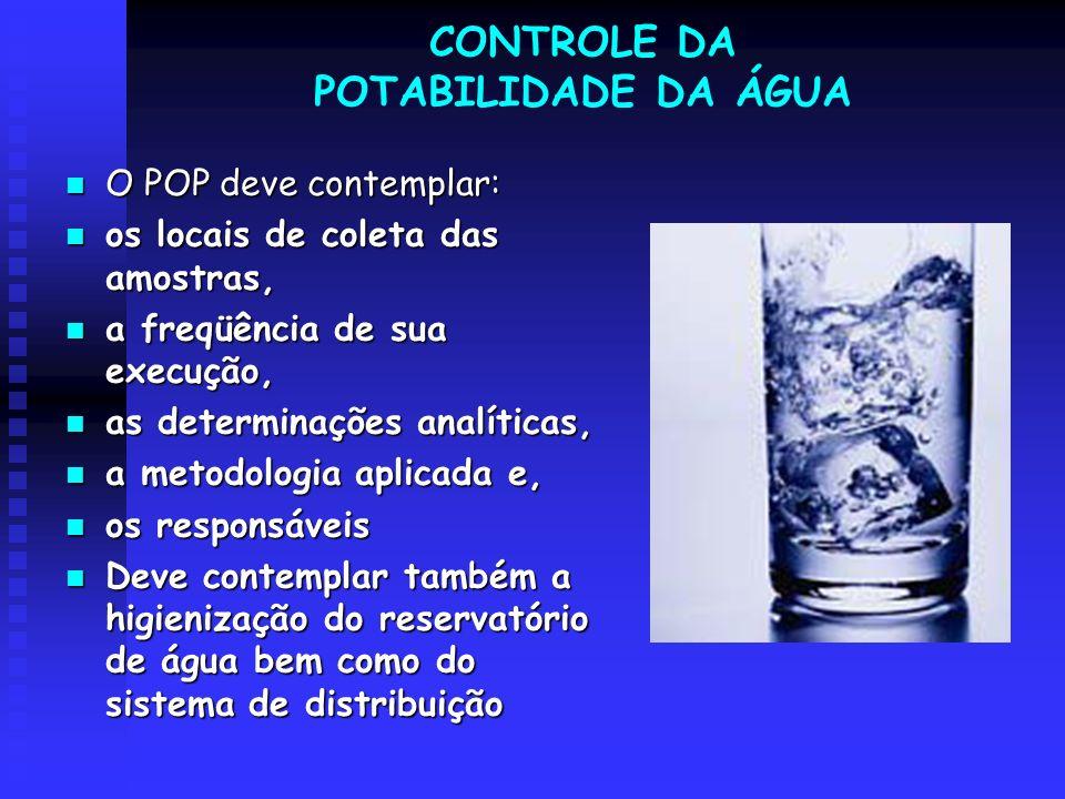CONTROLE DA POTABILIDADE DA ÁGUA O POP deve contemplar: O POP deve contemplar: os locais de coleta das amostras, os locais de coleta das amostras, a f