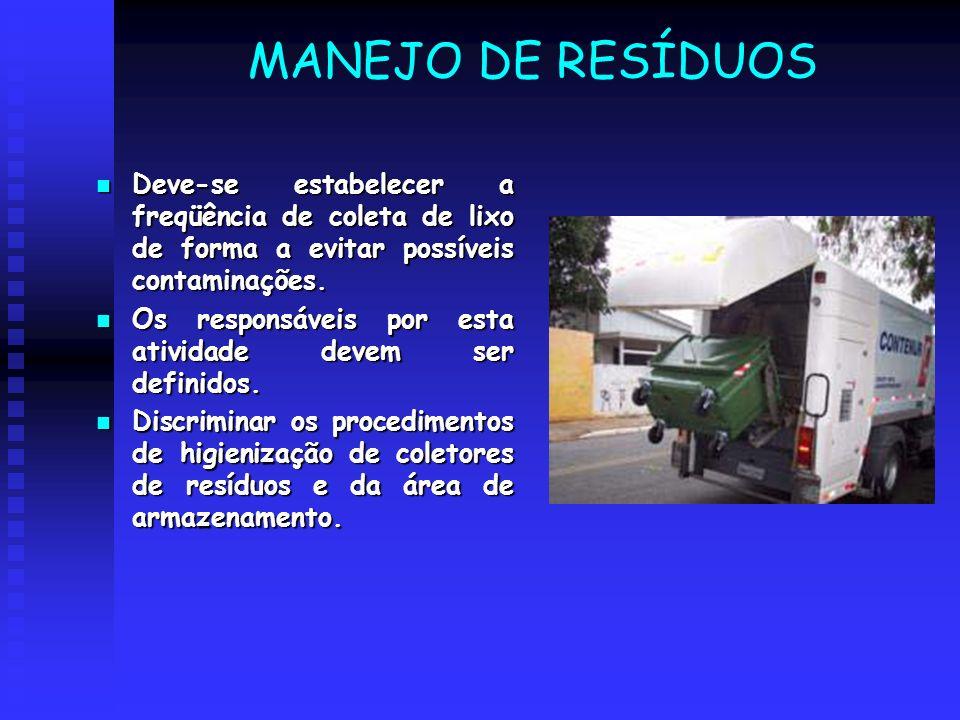 MANEJO DE RESÍDUOS Deve-se estabelecer a freqüência de coleta de lixo de forma a evitar possíveis contaminações. Deve-se estabelecer a freqüência de c