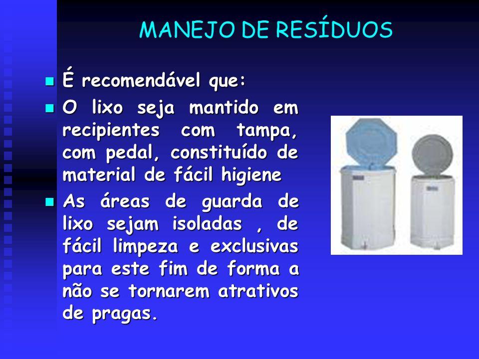MANEJO DE RESÍDUOS É recomendável que: É recomendável que: O lixo seja mantido em recipientes com tampa, com pedal, constituído de material de fácil h