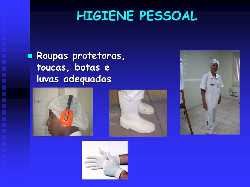 HIGIENE PESSOAL Roupas protetoras, toucas, botas e luvas adequadas Roupas protetoras, toucas, botas e luvas adequadas