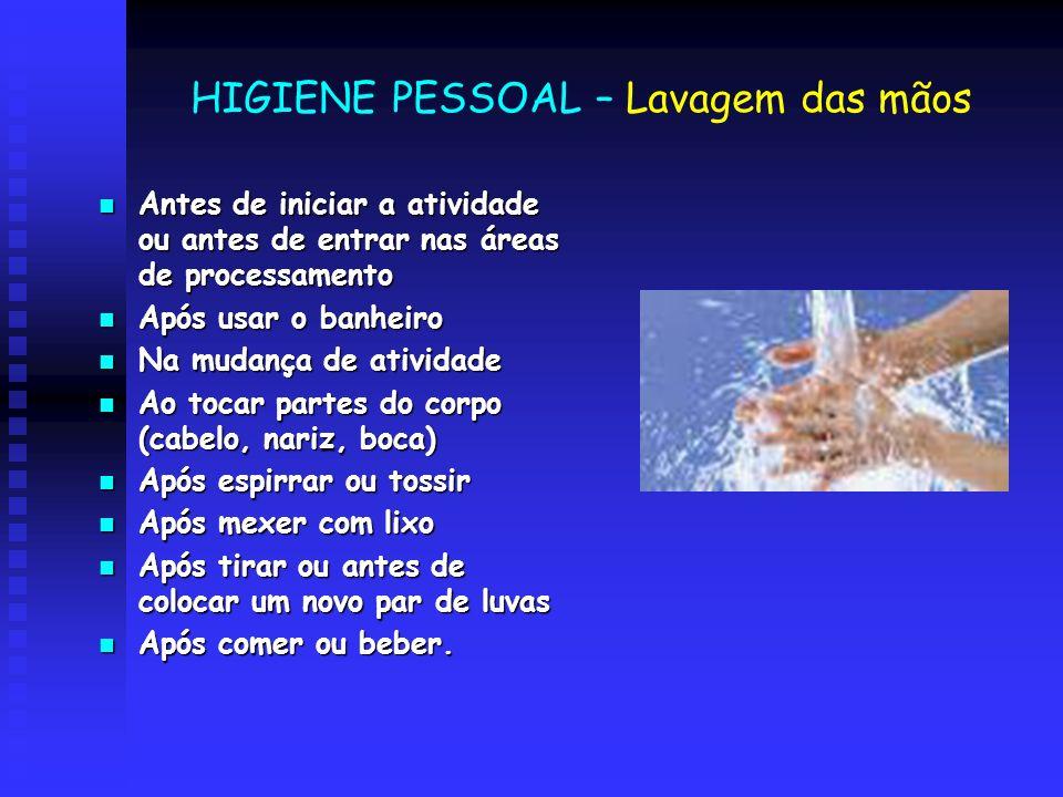 HIGIENE PESSOAL – Lavagem das mãos Antes de iniciar a atividade ou antes de entrar nas áreas de processamento Antes de iniciar a atividade ou antes de