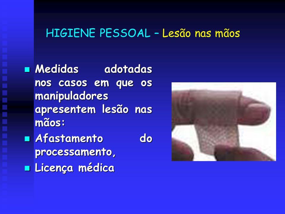 HIGIENE PESSOAL – Lesão nas mãos Medidas adotadas nos casos em que os manipuladores apresentem lesão nas mãos: Medidas adotadas nos casos em que os ma