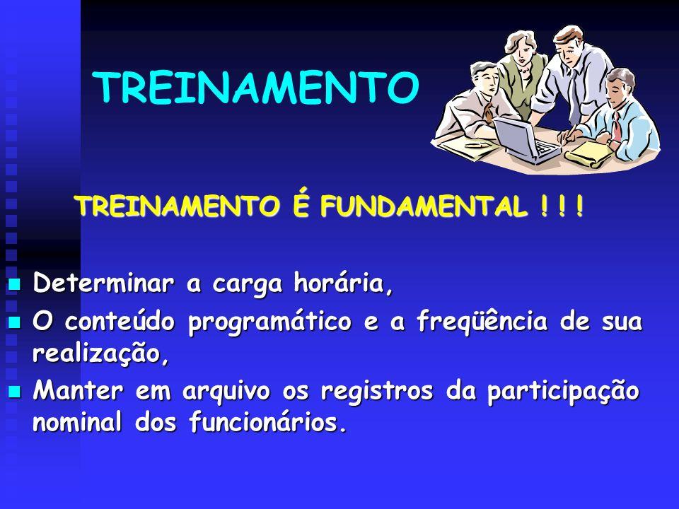 TREINAMENTO TREINAMENTO É FUNDAMENTAL ! ! ! Determinar a carga horária, Determinar a carga horária, O conteúdo programático e a freqüência de sua real