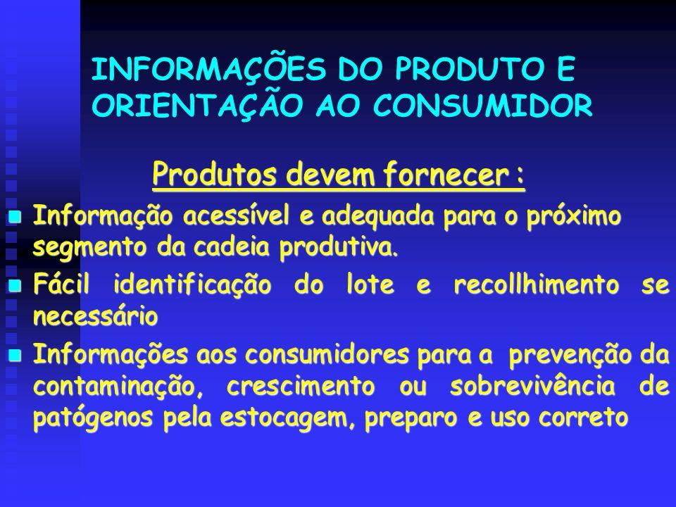 INFORMAÇÕES DO PRODUTO E ORIENTAÇÃO AO CONSUMIDOR Produtos devem fornecer : Informação acessível e adequada para o próximo segmento da cadeia produtiv