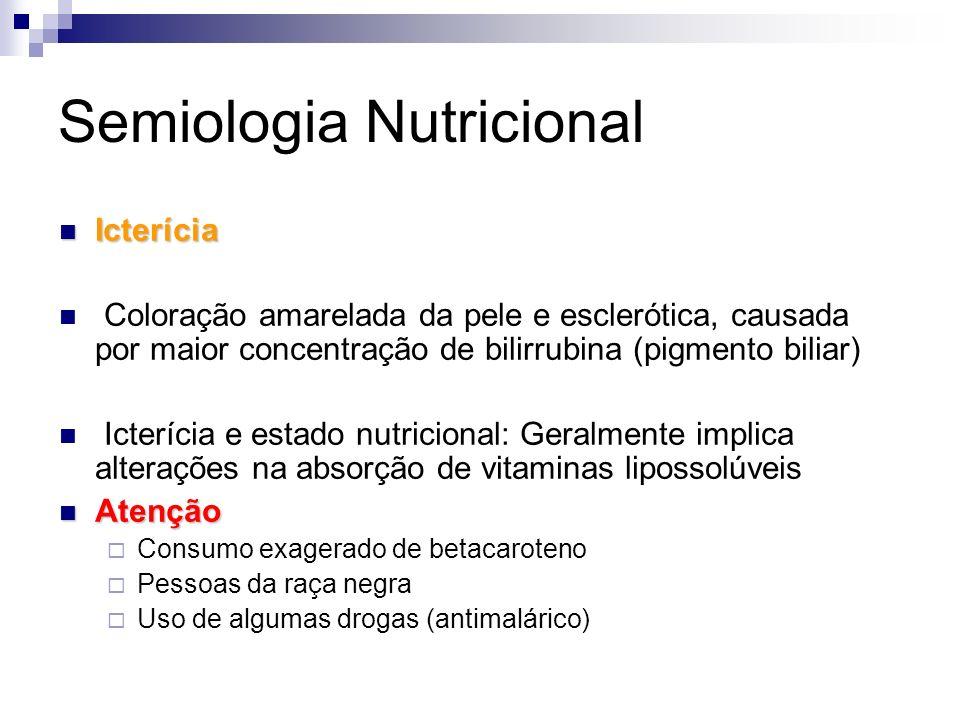 Semiologia Nutricional Icterícia Icterícia Coloração amarelada da pele e esclerótica, causada por maior concentração de bilirrubina (pigmento biliar)