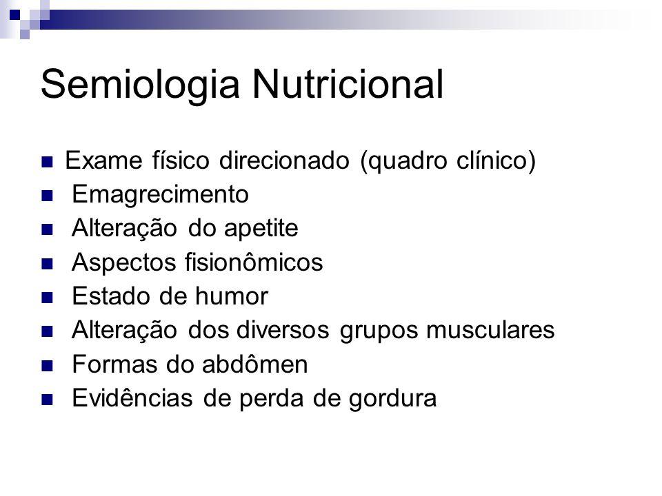 Semiologia Nutricional Exame físico da cabeça aos pés; Cabelo, pele, face, olhos, lábios, boca, língua,unhas, tórax, dorso, membros, abdômen, tecido subcutâneo, sistema músculo- esquelético.